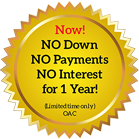 Now No Down Payment, No Payments, No Interest for 1 year! (Limited time only) OAC